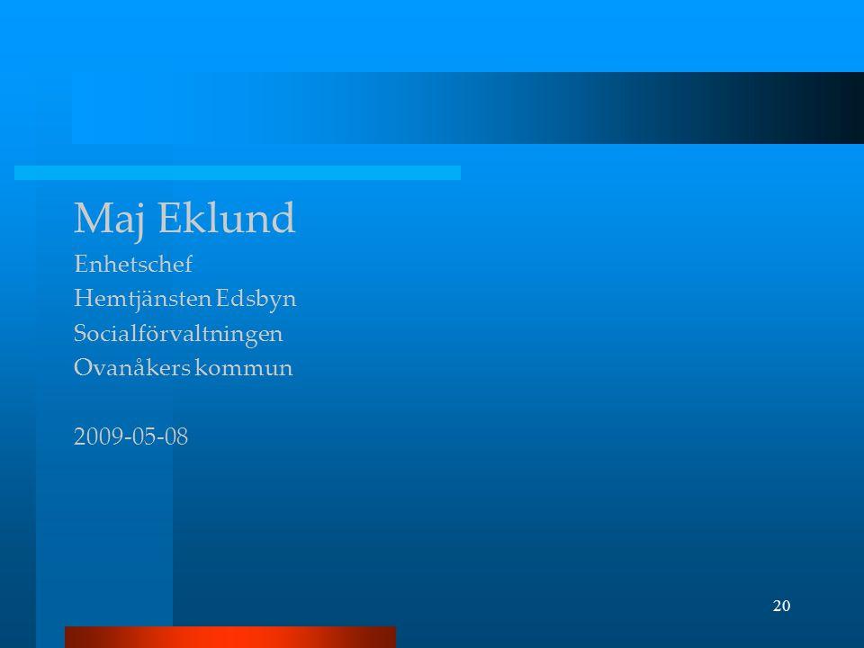20 Maj Eklund Enhetschef Hemtjänsten Edsbyn Socialförvaltningen Ovanåkers kommun 2009-05-08