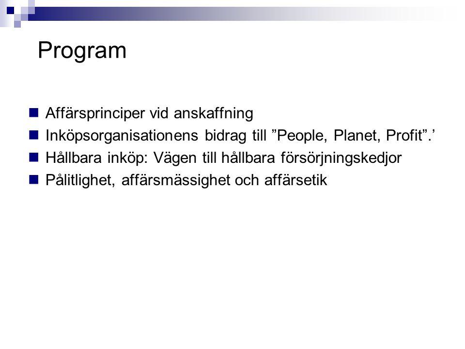 """Program  Affärsprinciper vid anskaffning  Inköpsorganisationens bidrag till """"People, Planet, Profit"""".'  Hållbara inköp: Vägen till hållbara försörj"""