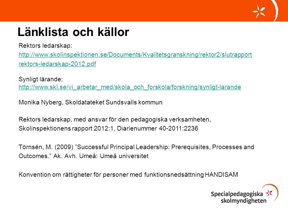 Länklista och källor Rektors ledarskap: http://www.skolinspektionen.se/Documents/Kvalitetsgranskning/rektor2/slutrapport rektors-ledarskap-2012.pdf Sy