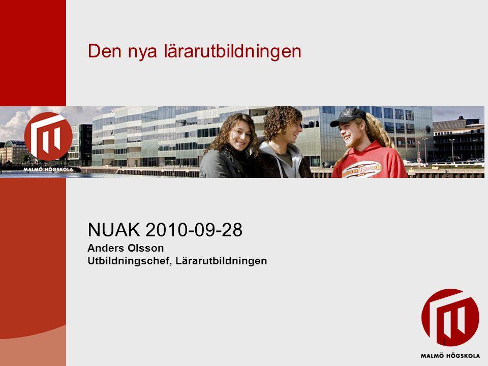 1 Den nya lärarutbildningen NUAK 2010-09-28 Anders Olsson Utbildningschef, Lärarutbildningen