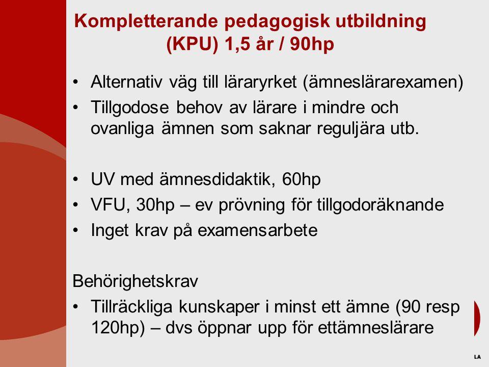 Kompletterande pedagogisk utbildning (KPU) 1,5 år / 90hp •Alternativ väg till läraryrket (ämneslärarexamen) •Tillgodose behov av lärare i mindre och o