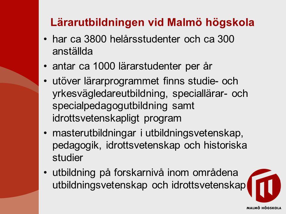 Lärarutbildningen vid Malmö högskola •har ca 3800 helårsstudenter och ca 300 anställda •antar ca 1000 lärarstudenter per år •utöver lärarprogrammet fi