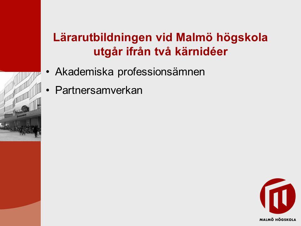 Lärarutbildningen vid Malmö högskola utgår ifrån två kärnidéer •Akademiska professionsämnen •Partnersamverkan