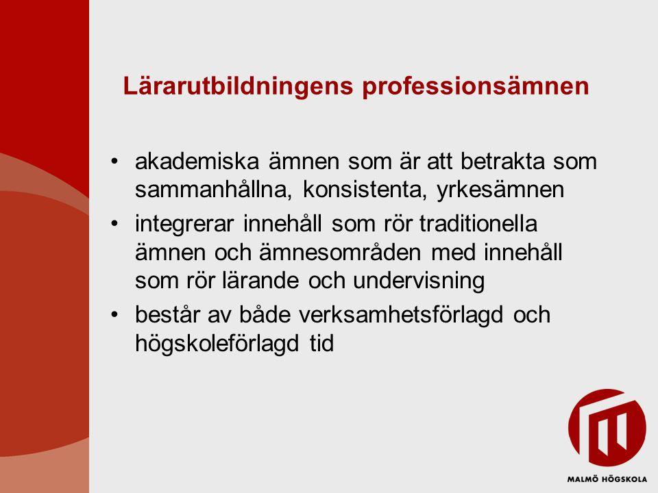 Lärarutbildningens professionsämnen •akademiska ämnen som är att betrakta som sammanhållna, konsistenta, yrkesämnen •integrerar innehåll som rör tradi