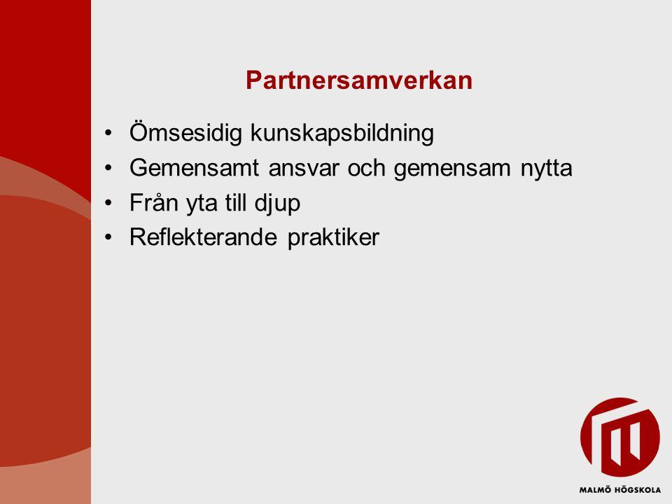 Partnersamverkan •Ömsesidig kunskapsbildning •Gemensamt ansvar och gemensam nytta •Från yta till djup •Reflekterande praktiker