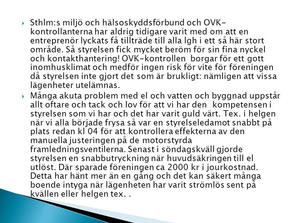 Sthlm:s miljö och hälsoskyddsförbund och OVK- kontrollanterna har aldrig tidigare varit med om att en entreprenör lyckats få tillträde till alla lgh i ett så här stort område.