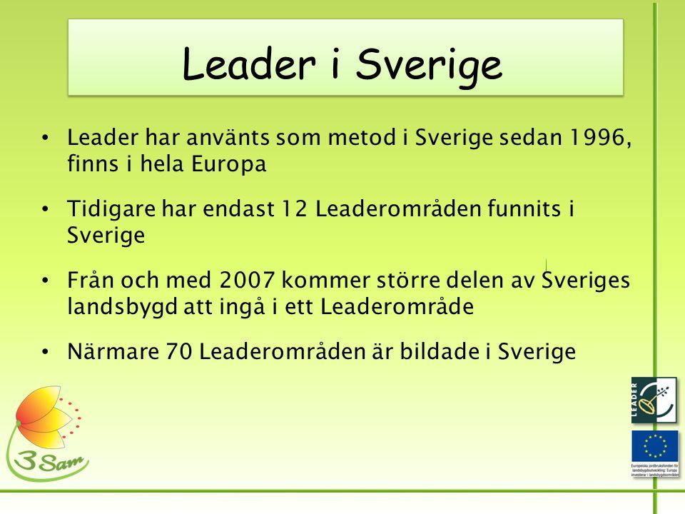 Leader i Sverige • Leader har använts som metod i Sverige sedan 1996, finns i hela Europa • Tidigare har endast 12 Leaderområden funnits i Sverige • Från och med 2007 kommer större delen av Sveriges landsbygd att ingå i ett Leaderområde • Närmare 70 Leaderområden är bildade i Sverige