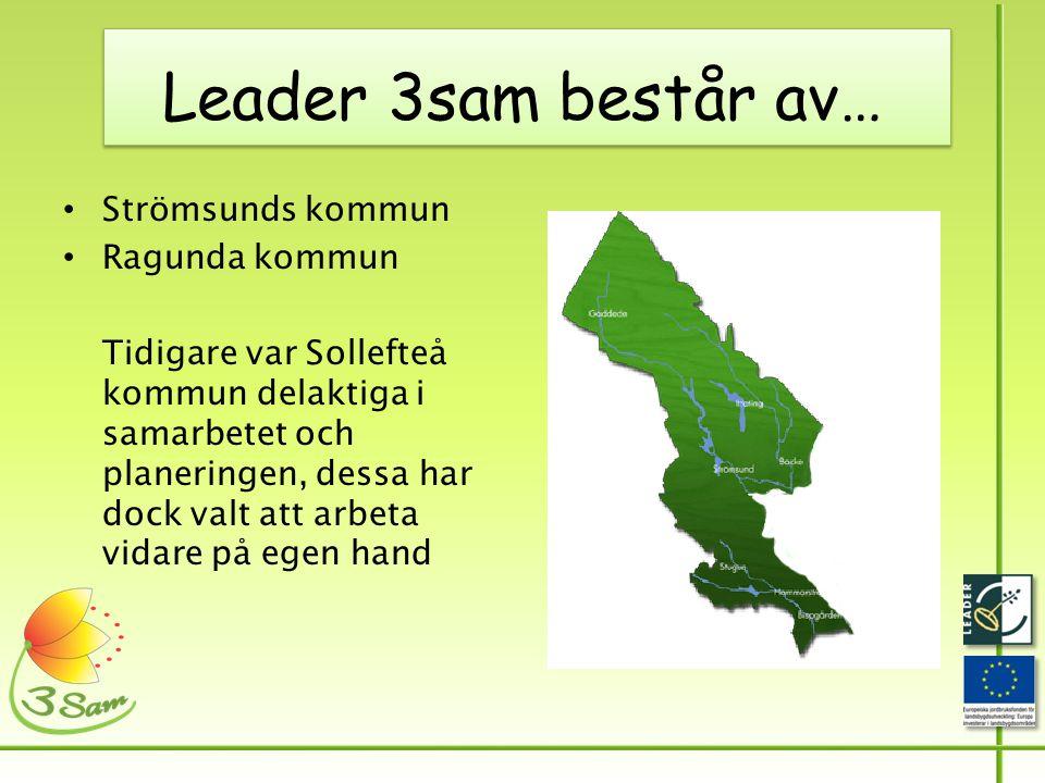 Leader 3sam består av… • Strömsunds kommun • Ragunda kommun Tidigare var Sollefteå kommun delaktiga i samarbetet och planeringen, dessa har dock valt att arbeta vidare på egen hand