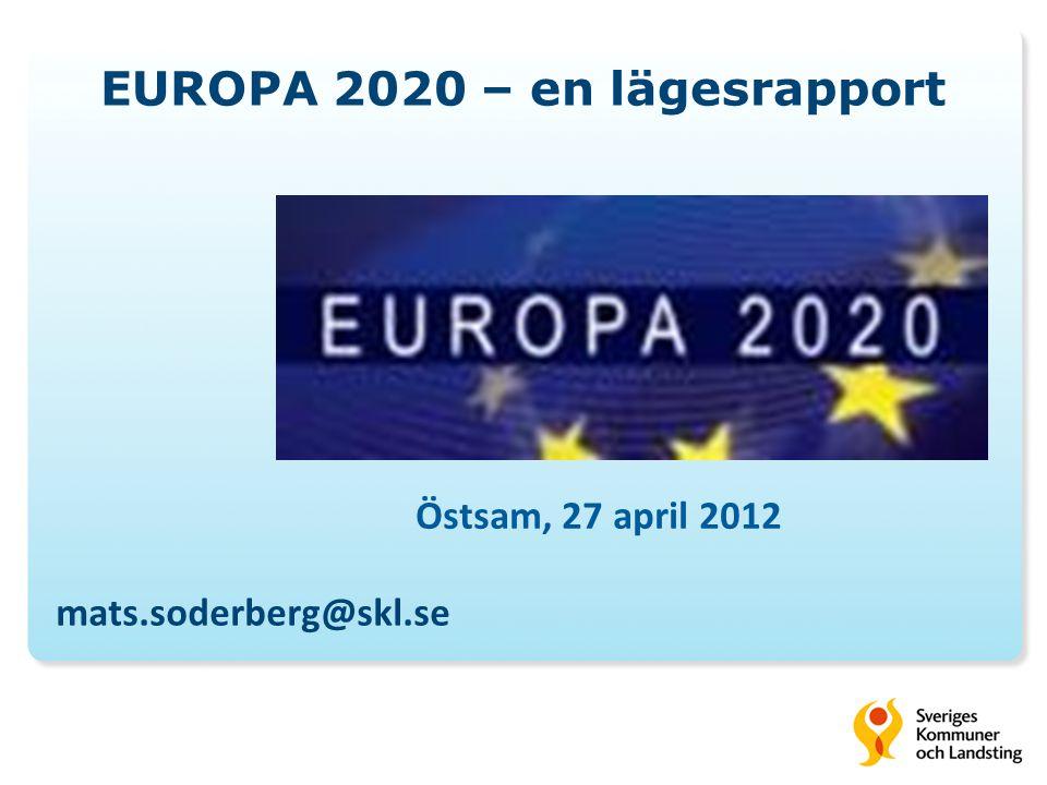 EUROPA 2020 – en lägesrapport mats.soderberg@skl.se Östsam, 27 april 2012