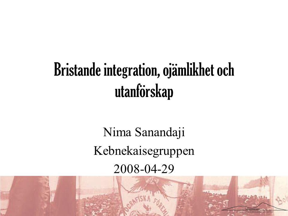 Bristande integration, ojämlikhet och utanförskap Nima Sanandaji Kebnekaisegruppen 2008-04-29