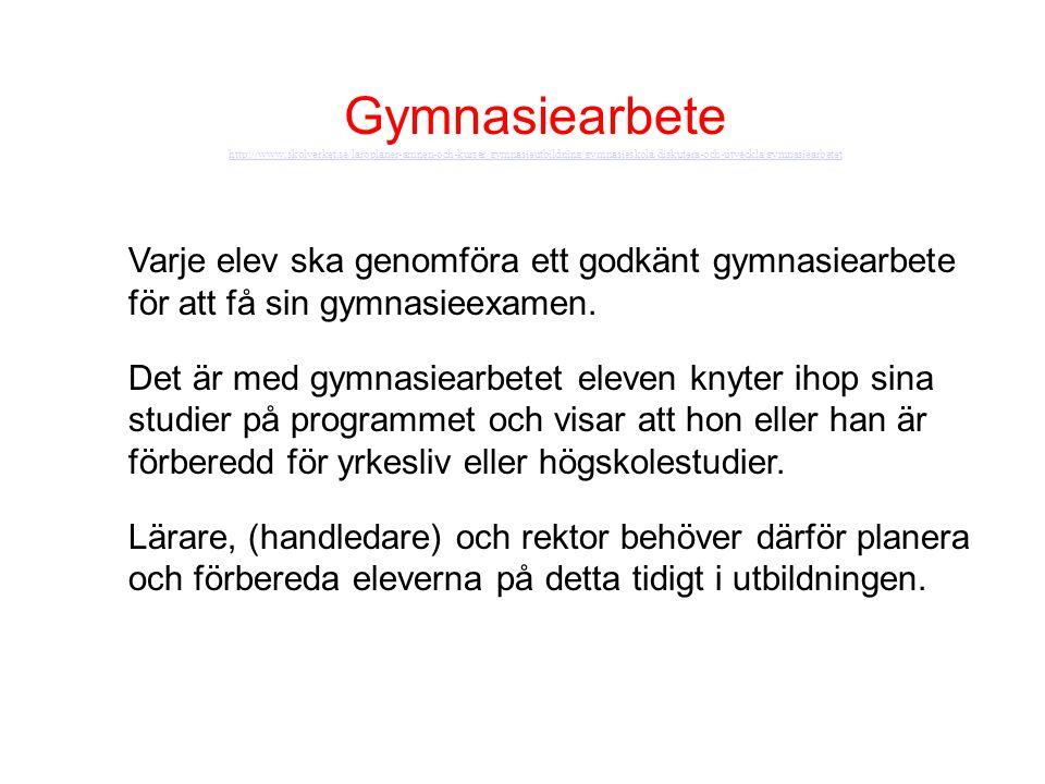 Gymnasiearbete http://www.skolverket.se/laroplaner-amnen-och-kurser/gymnasieutbildning/gymnasieskola/diskutera-och-utveckla/gymnasiearbetet Varje elev