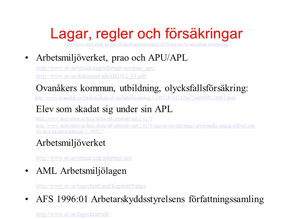 Lagar, regler och försäkringar http://www.skolverket.se/fran-skola-till-arbetsliv/apl/2.8170/ansvar-for-elevernas-arbetsmiljo http://www.skolverket.se