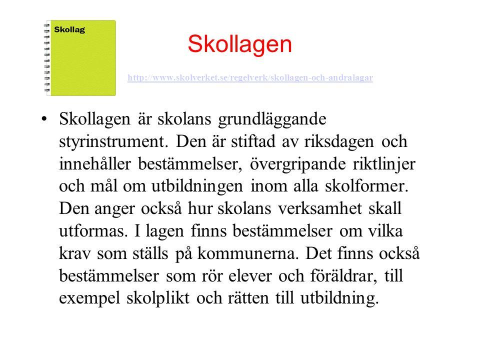 Skollagen http://www.skolverket.se/regelverk/skollagen-och-andralagar http://www.skolverket.se/regelverk/skollagen-och-andralagar •Skollagen är skolan