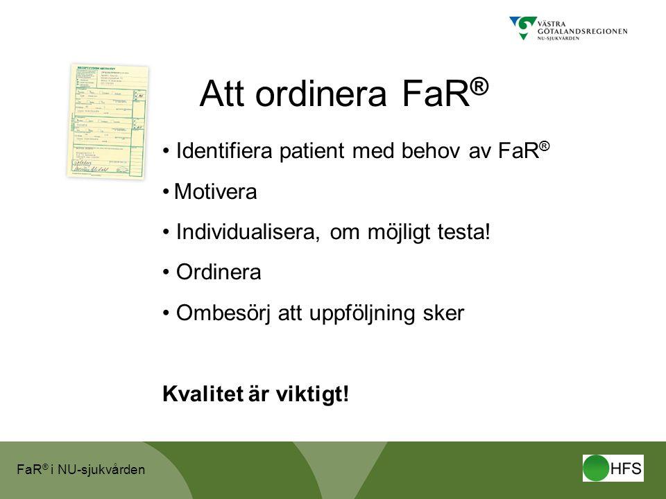 FaR ® i NU-sjukvården Att ordinera FaR ® • Identifiera patient med behov av FaR ® • Motivera • Individualisera, om möjligt testa! • Ordinera • Ombesör