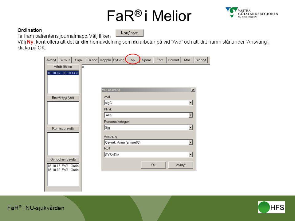 FaR ® i NU-sjukvården FaR ® i Melior Ordination Ta fram patientens journalmapp. Välj fliken Välj Ny, kontrollera att det är din hemavdelning som du ar