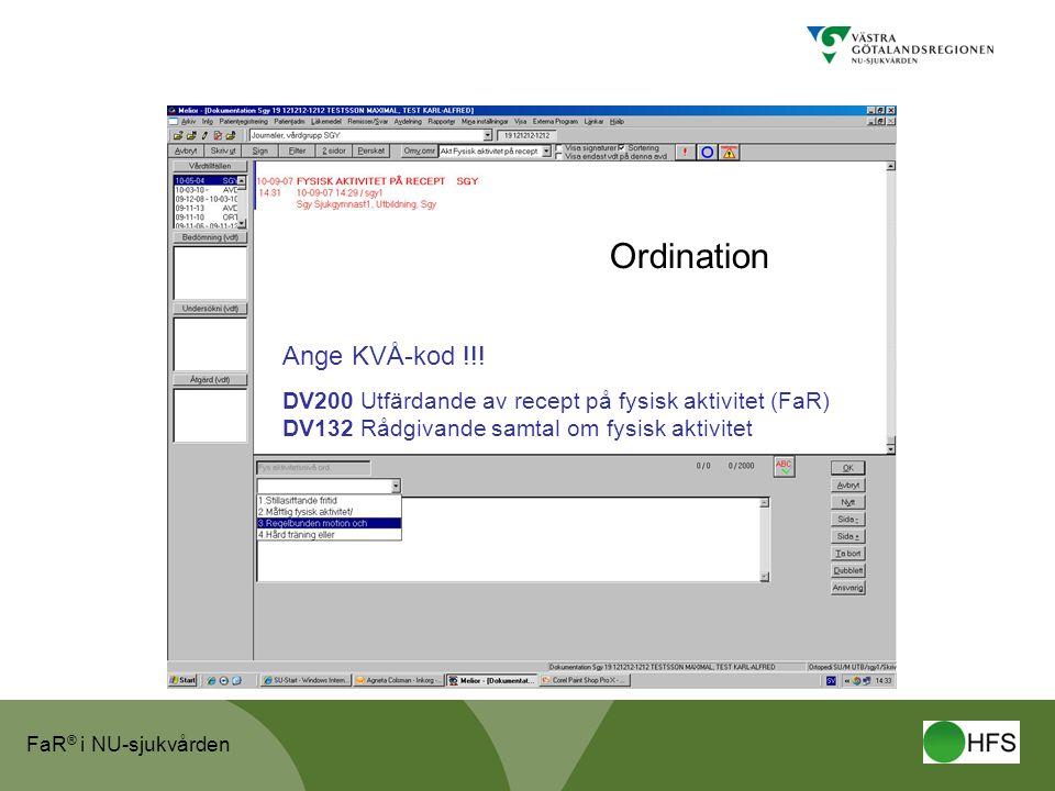 FaR ® i NU-sjukvården Ordination Ange KVÅ-kod !!! DV200 Utfärdande av recept på fysisk aktivitet (FaR) DV132 Rådgivande samtal om fysisk aktivitet