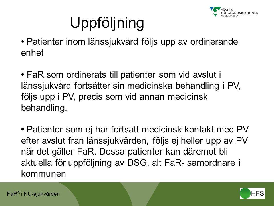 FaR ® i NU-sjukvården • Patienter inom länssjukvård följs upp av ordinerande enhet • FaR som ordinerats till patienter som vid avslut i länssjukvård f