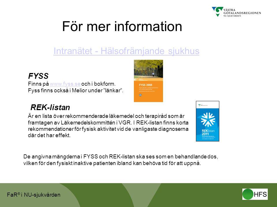 FaR ® i NU-sjukvården För mer information Intranätet - Hälsofrämjande sjukhus FYSS Finns på www.fyss.se och i bokform. Fyss finns också i Melior under