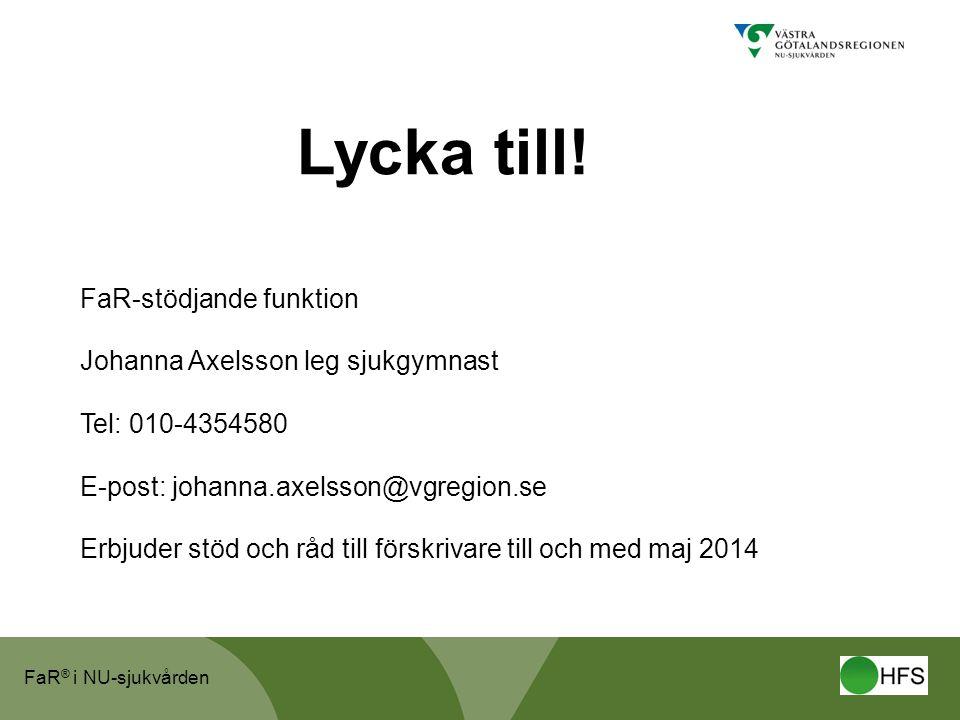 FaR ® i NU-sjukvården Lycka till! FaR-stödjande funktion Johanna Axelsson leg sjukgymnast Tel: 010-4354580 E-post: johanna.axelsson@vgregion.se Erbjud