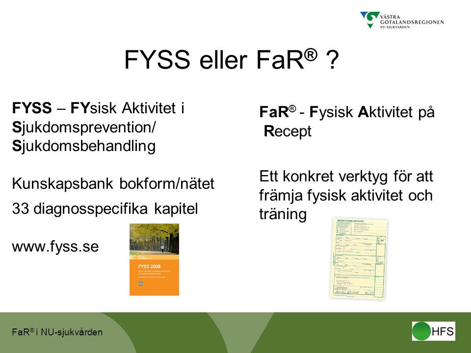 FaR ® i NU-sjukvården FYSS eller FaR ® ? FYSS – FYsisk Aktivitet i Sjukdomsprevention/ Sjukdomsbehandling Kunskapsbank bokform/nätet 33 diagnosspecifi