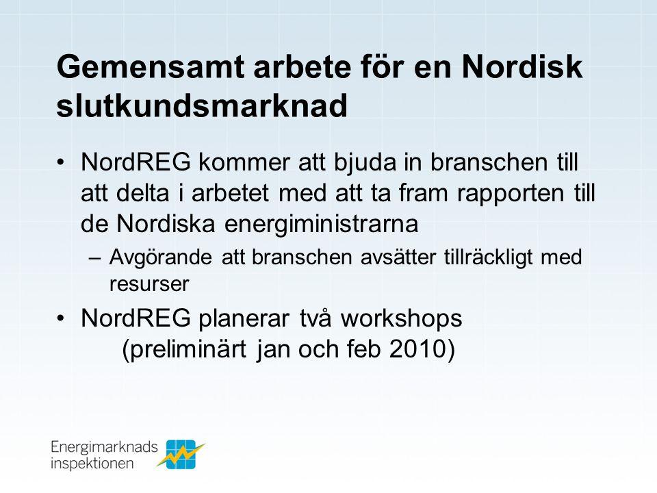 Gemensamt arbete för en Nordisk slutkundsmarknad •NordREG kommer att bjuda in branschen till att delta i arbetet med att ta fram rapporten till de Nor