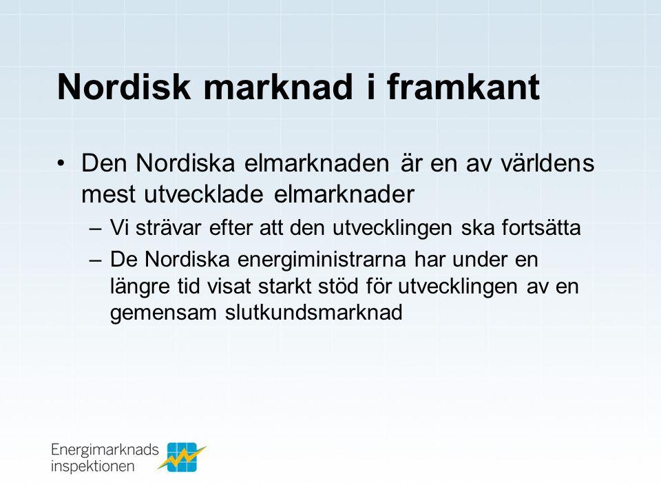 Nordisk marknad i framkant •Den Nordiska elmarknaden är en av världens mest utvecklade elmarknader –Vi strävar efter att den utvecklingen ska fortsätta –De Nordiska energiministrarna har under en längre tid visat starkt stöd för utvecklingen av en gemensam slutkundsmarknad