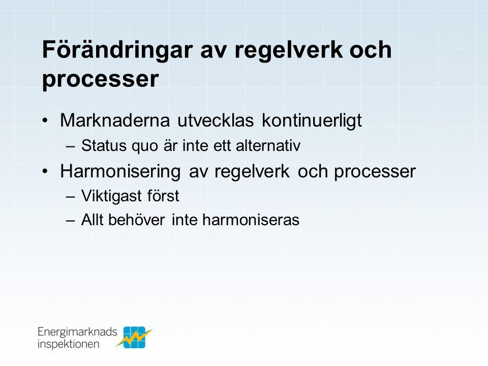 Förändringar av regelverk och processer •Marknaderna utvecklas kontinuerligt –Status quo är inte ett alternativ •Harmonisering av regelverk och processer –Viktigast först –Allt behöver inte harmoniseras