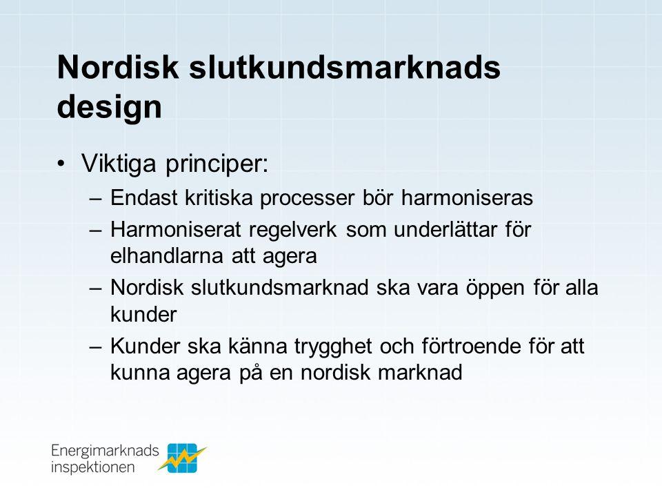 Nordisk slutkundsmarknads design •Viktiga principer: –Endast kritiska processer bör harmoniseras –Harmoniserat regelverk som underlättar för elhandlar