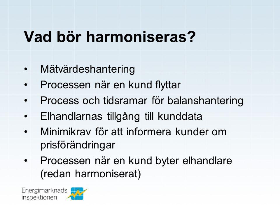 Vad bör harmoniseras? •Mätvärdeshantering •Processen när en kund flyttar •Process och tidsramar för balanshantering •Elhandlarnas tillgång till kundda