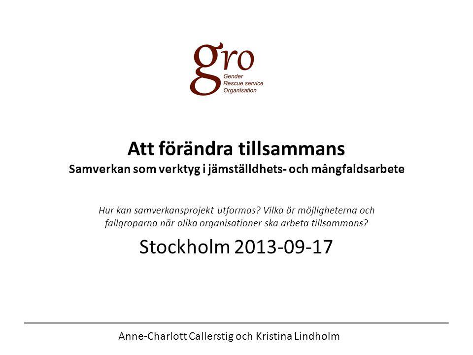 Anne-Charlott Callerstig och Kristina Lindholm Att förändra tillsammans Samverkan som verktyg i jämställdhets- och mångfaldsarbete Hur kan samverkansprojekt utformas.