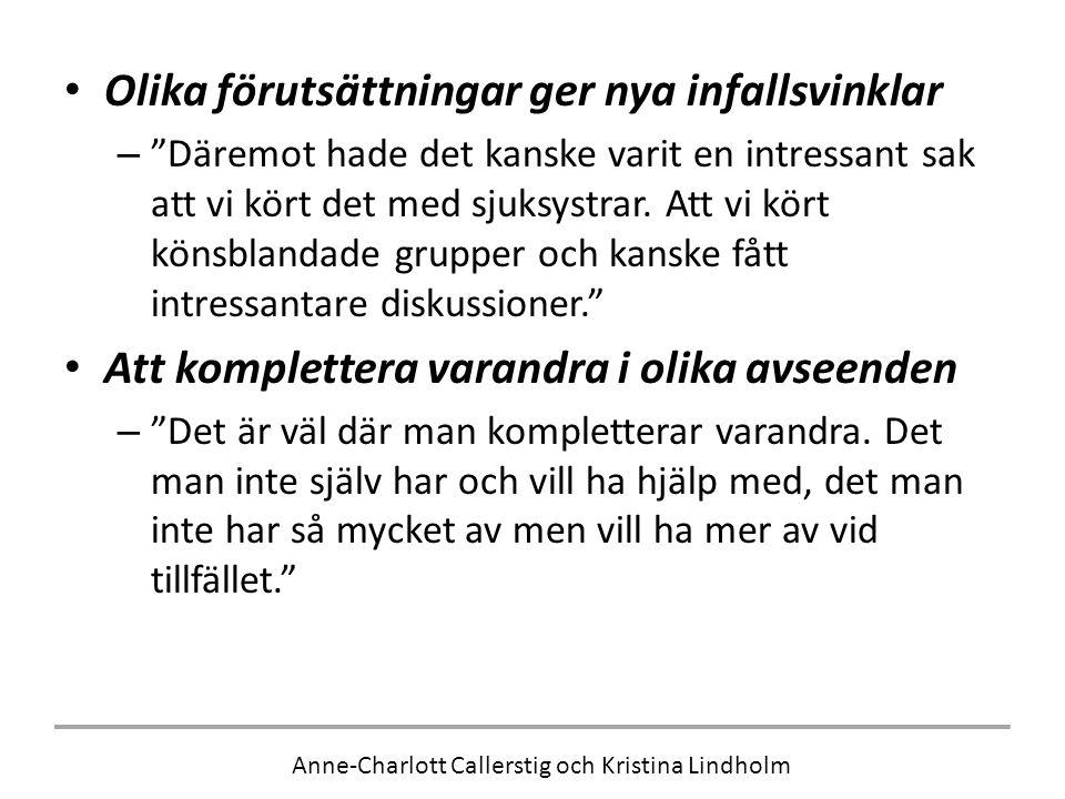 Anne-Charlott Callerstig och Kristina Lindholm • Olika förutsättningar ger nya infallsvinklar – Däremot hade det kanske varit en intressant sak att vi kört det med sjuksystrar.