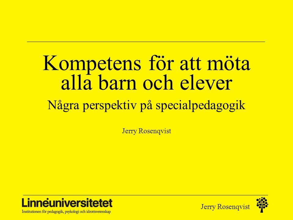 Jerry Rosenqvist FNs Standardregler (forts regel 6) När det ordinarie skolsystemet inte kan tillgodose behovet av utbildning hos alla människor med funktionsnedsättning kan specialundervisning övervägas.