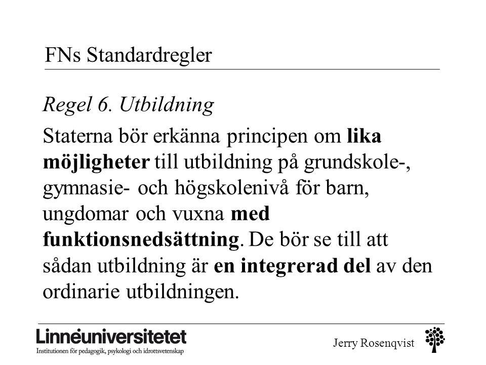 Jerry Rosenqvist FNs Standardregler Regel 6. Utbildning Staterna bör erkänna principen om lika möjligheter till utbildning på grundskole-, gymnasie- o