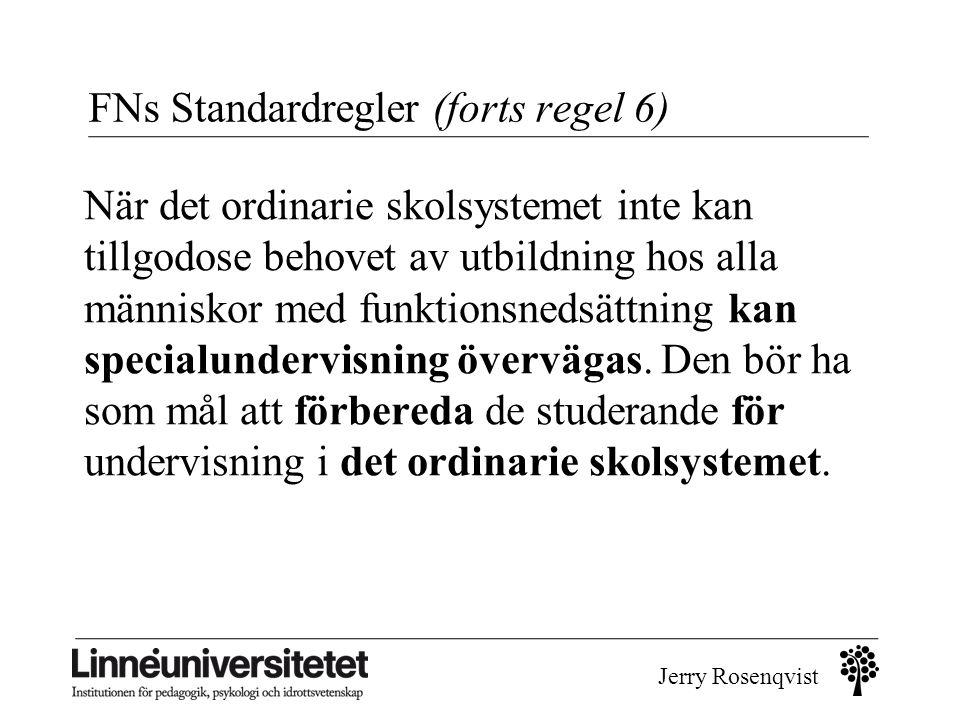 Jerry Rosenqvist FNs Standardregler (forts regel 6) När det ordinarie skolsystemet inte kan tillgodose behovet av utbildning hos alla människor med fu