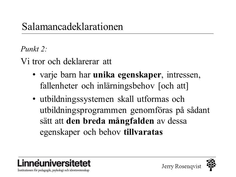 Jerry Rosenqvist Salamancadeklarationen Punkt 2: Vi tror och deklarerar att • varje barn har unika egenskaper, intressen, fallenheter och inlärningsbe