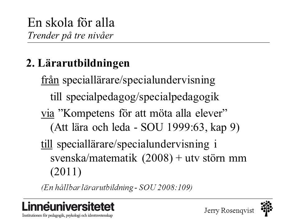 Jerry Rosenqvist En skola för alla Trender på tre nivåer 2. Lärarutbildningen från speciallärare/specialundervisning till specialpedagog/specialpedago