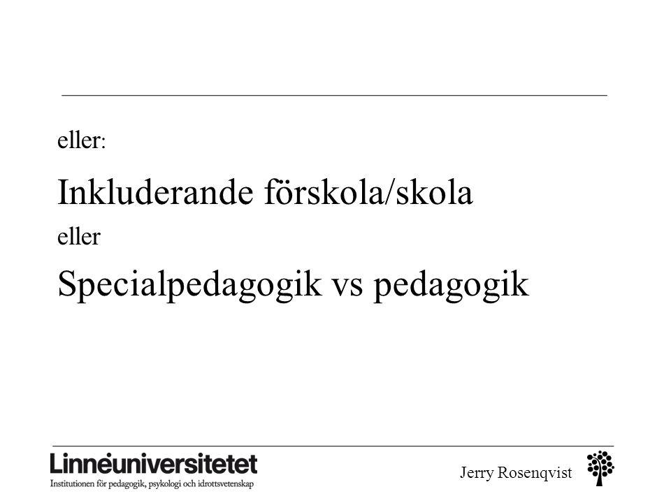 Jerry Rosenqvist Salamancadeklarationen Punkt 2: Vi tror och deklarerar att • varje barn har unika egenskaper, intressen, fallenheter och inlärningsbehov [och att] • utbildningssystemen skall utformas och utbildningsprogrammen genomföras på sådant sätt att den breda mångfalden av dessa egenskaper och behov tillvaratas