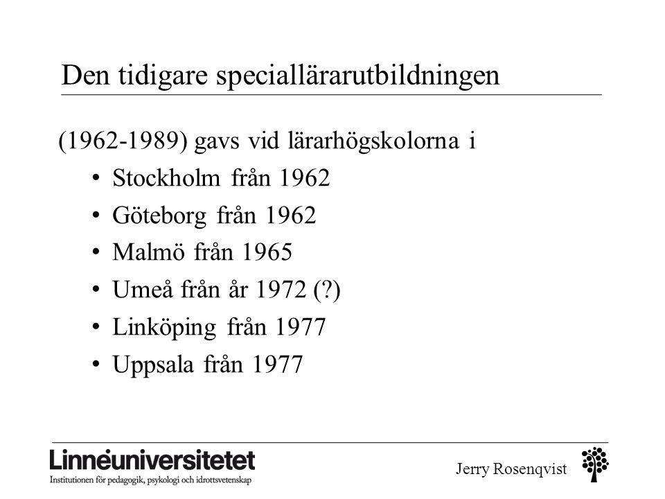 Jerry Rosenqvist Den tidigare speciallärarutbildningen (1962-1989) gavs vid lärarhögskolorna i • Stockholm från 1962 • Göteborg från 1962 • Malmö från