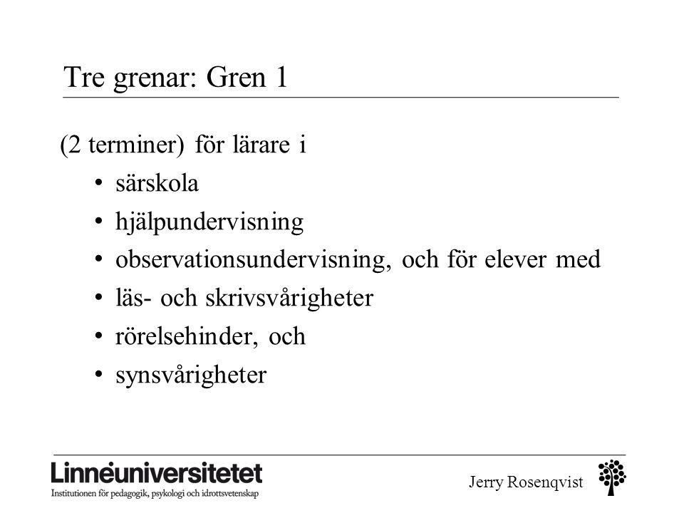 Jerry Rosenqvist Tre grenar: Gren 1 (2 terminer) för lärare i • särskola • hjälpundervisning • observationsundervisning, och för elever med • läs- och