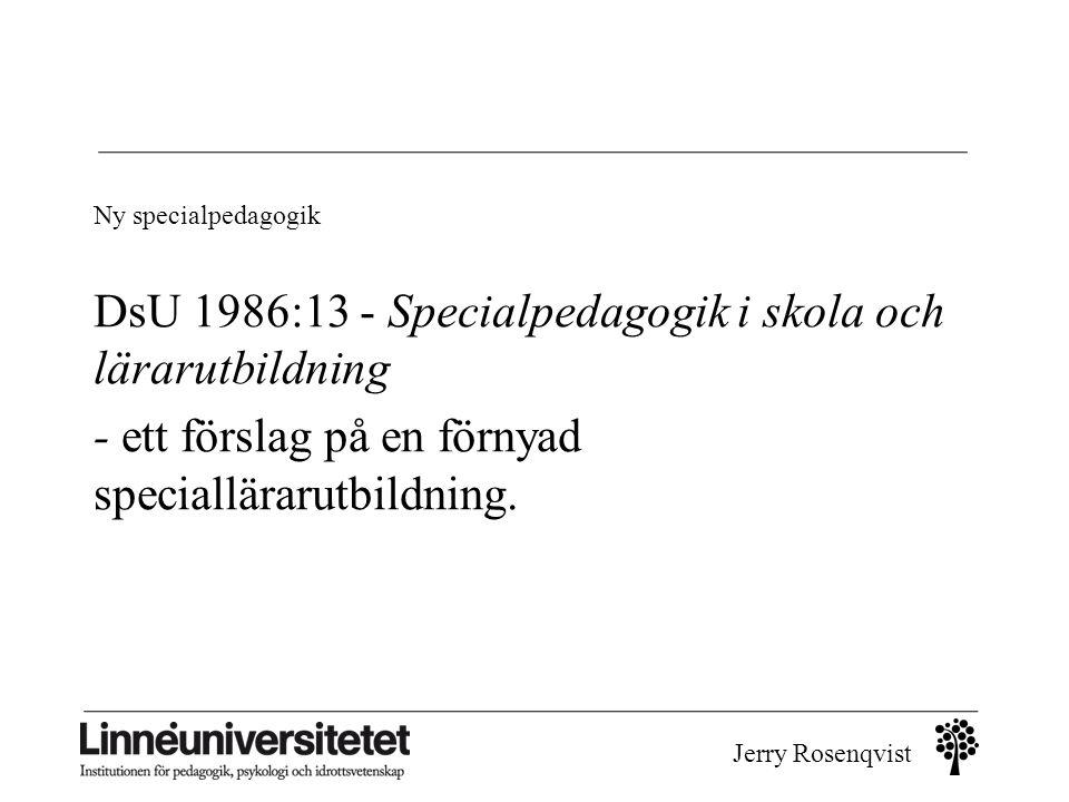 Jerry Rosenqvist Ny specialpedagogik DsU 1986:13 - Specialpedagogik i skola och lärarutbildning - ett förslag på en förnyad speciallärarutbildning.