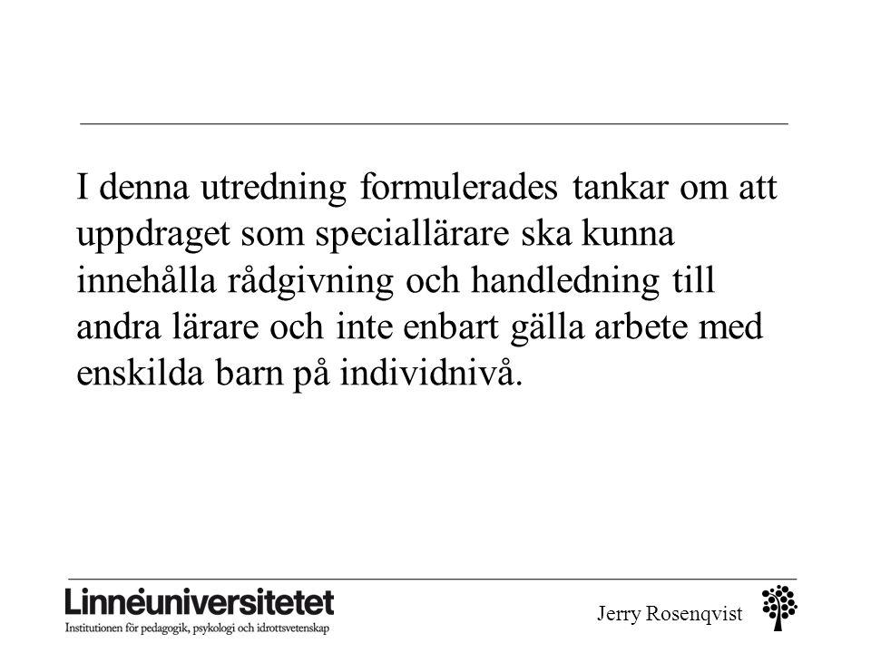 Jerry Rosenqvist I denna utredning formulerades tankar om att uppdraget som speciallärare ska kunna innehålla rådgivning och handledning till andra lä