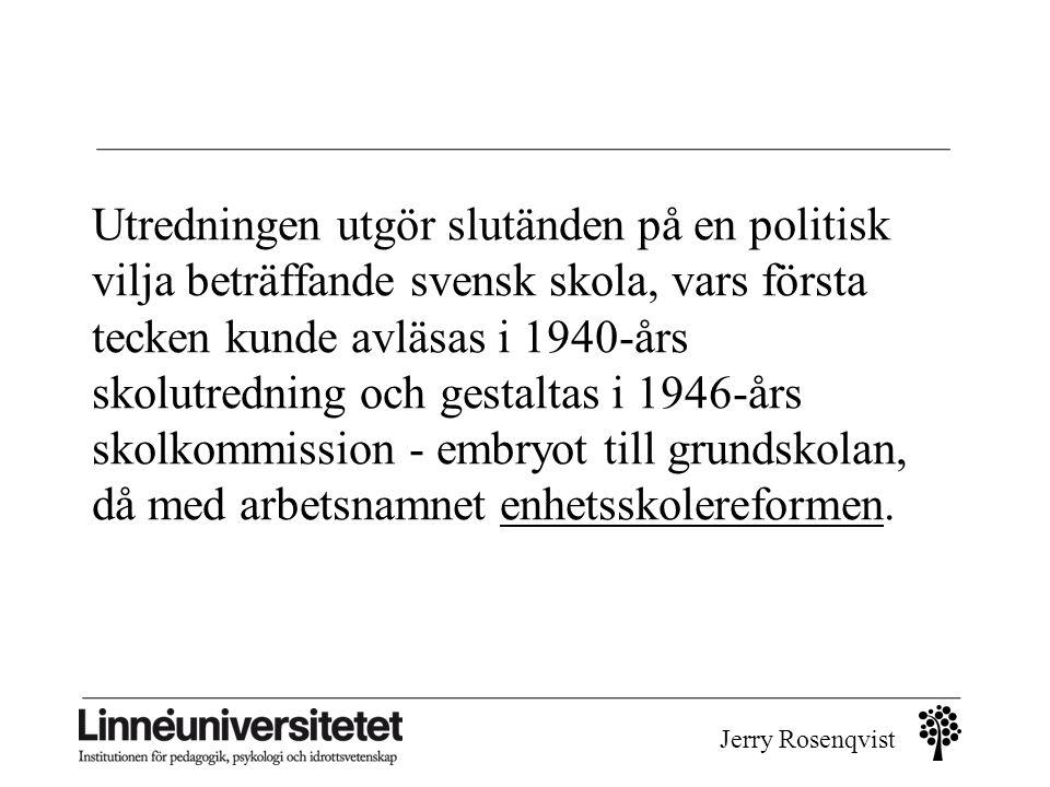 Jerry Rosenqvist Utredningen utgör slutänden på en politisk vilja beträffande svensk skola, vars första tecken kunde avläsas i 1940-års skolutredning
