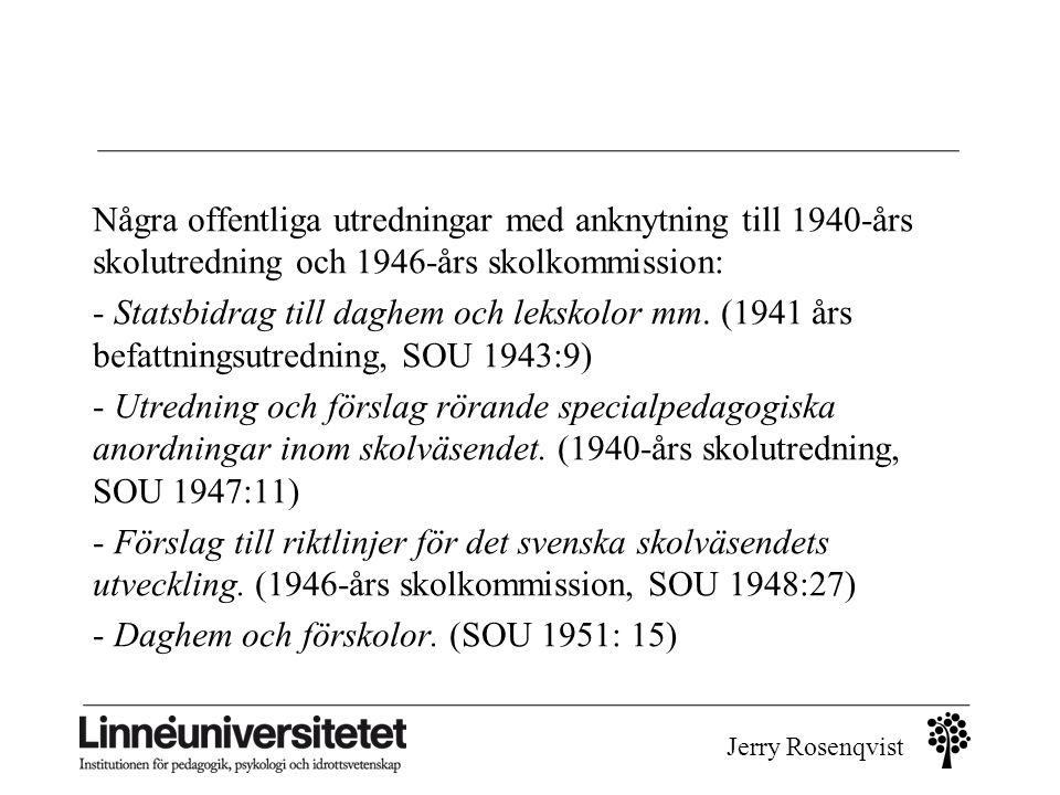 Jerry Rosenqvist Några offentliga utredningar med anknytning till 1940-års skolutredning och 1946-års skolkommission: - Statsbidrag till daghem och le