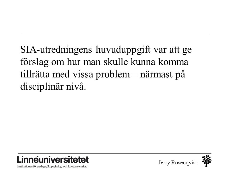 Jerry Rosenqvist SIA-utredningens huvuduppgift var att ge förslag om hur man skulle kunna komma tillrätta med vissa problem – närmast på disciplinär n