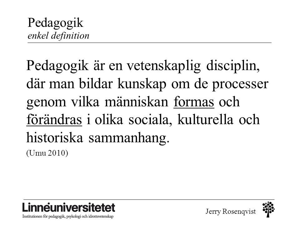 Jerry Rosenqvist Pedagogik enkel definition Pedagogik är en vetenskaplig disciplin, där man bildar kunskap om de processer genom vilka människan forma