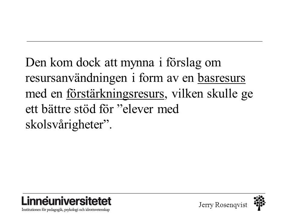 Jerry Rosenqvist Den kom dock att mynna i förslag om resursanvändningen i form av en basresurs med en förstärkningsresurs, vilken skulle ge ett bättre