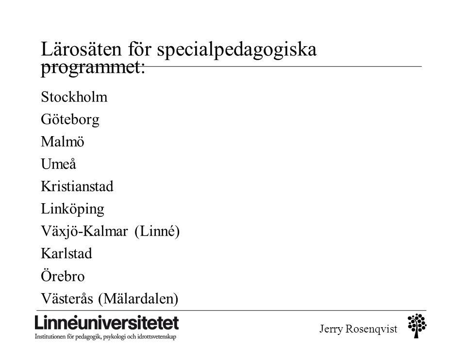 Jerry Rosenqvist Lärosäten för specialpedagogiska programmet: Stockholm Göteborg Malmö Umeå Kristianstad Linköping Växjö-Kalmar (Linné) Karlstad Örebr