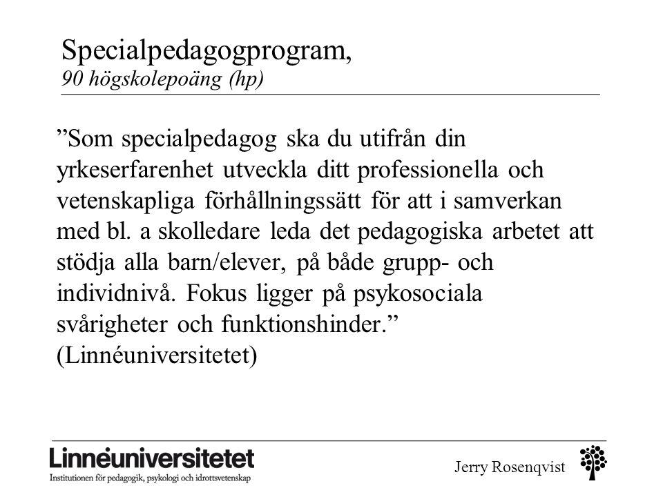 """Jerry Rosenqvist Specialpedagogprogram, 90 högskolepoäng (hp) """"Som specialpedagog ska du utifrån din yrkeserfarenhet utveckla ditt professionella och"""