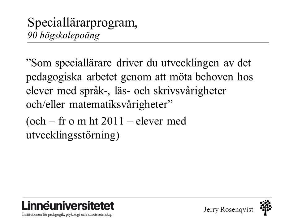 """Jerry Rosenqvist Speciallärarprogram, 90 högskolepoäng """"Som speciallärare driver du utvecklingen av det pedagogiska arbetet genom att möta behoven hos"""