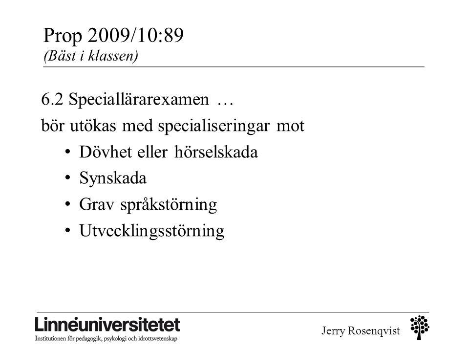 Jerry Rosenqvist Prop 2009/10:89 (Bäst i klassen) 6.2 Speciallärarexamen … bör utökas med specialiseringar mot • Dövhet eller hörselskada • Synskada •